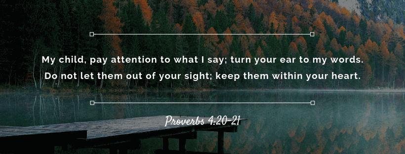 Proverbs 4:20-21